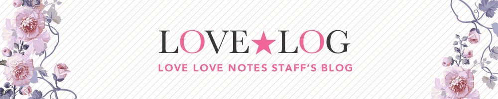 love love notes staff's blog lovelog